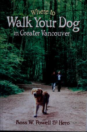Where to Walk Your Dog in Greater Vancouver by Ross W. Powell