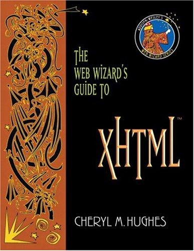 The Web Wizard's Guide to XHTML (Addison-Wesley Web Wizard Series) by Cheryl M. Hughes