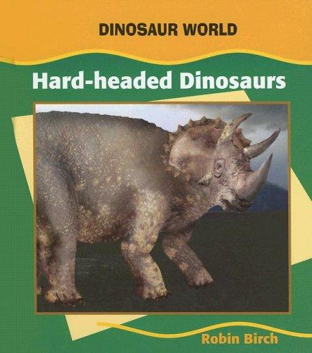 Hard-Headed Dinosaurs (Dinosaur World) by