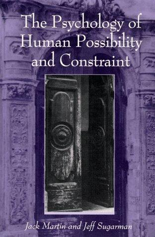 The psychology of human possibility and constraint by Martin, Jack