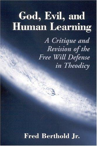 God, Evil, and Human Learning by Fred Berthold
