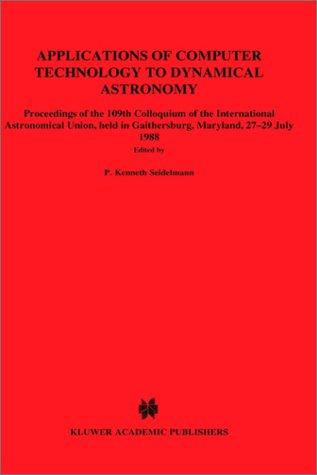 Applications of computer technology to dynamical astronomy by International Astronomical Union. Colloquium