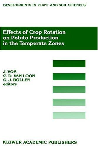 Effects of crop rotation on potato production in the temperate zones by International Conference on Effects of Crop Rotation on Potato Production in the Temperate Zones (1988 Wageningen, Netherlands)