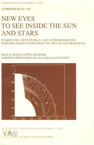 New Eyes to See Inside the Sun and Stars - Pushing the Limits of Helio and Asteroseismology with New Observations from the Ground and from Space (International Astronomical Union Symposia) by Jorgen Christensen-Dalsgaard
