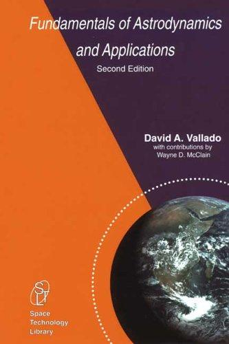 Fundamentals of Astrodynamics and Applications, Second Edition (Space Technology Library, Volume 12) (Space Technology Library) by D.A. Vallado