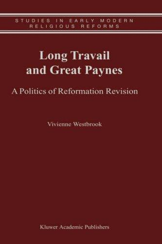 Long Travail and Great Paynes - A Politics of Reformation Revision by Vivienne Westbrook