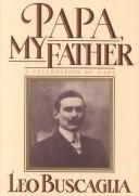Papa, my father by Leo F. Buscaglia