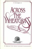 Across the wheatgrass by H. Ted Upgren