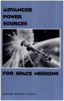 Advanced power sources for space missions by National Research Council (U.S.). Committee on Advanced Space Based High Power Technologies.